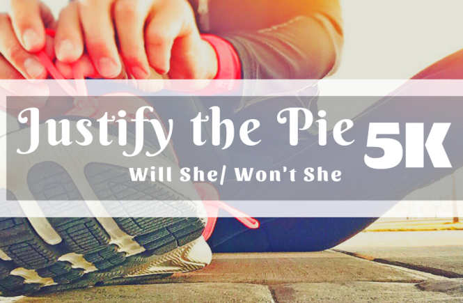 Justify the Pie 5K - Will She/ Won't She